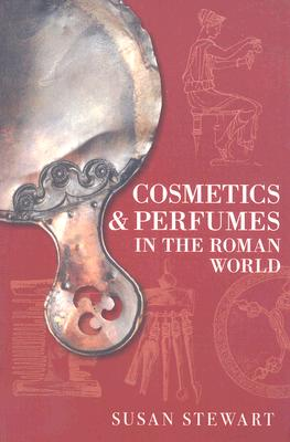 Cosmetics & Perfumes in the Roman World By Stewart, Susan